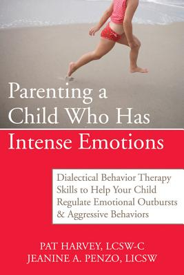 Parenting a Child Who Has Intense Emotions By Harvey, Pat/ Penzo, Jeanine A.